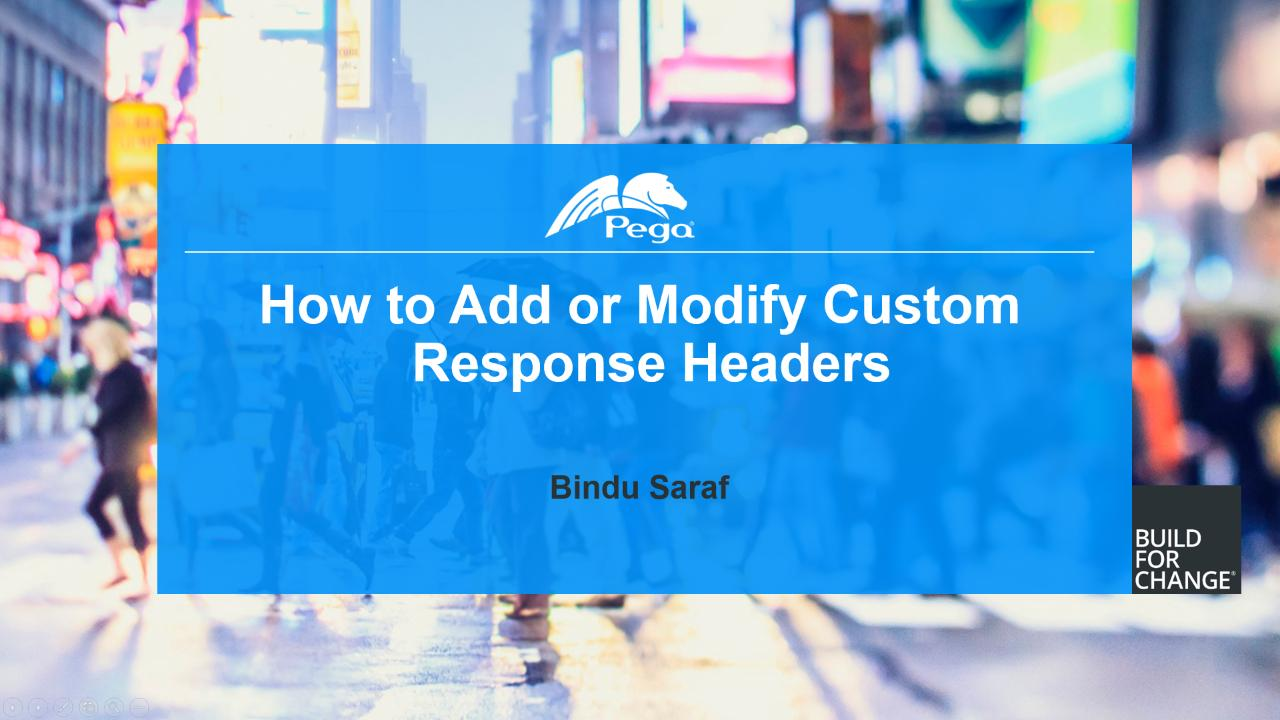 Support Guide: How to Add or Modify Custom Response Headers | Pega