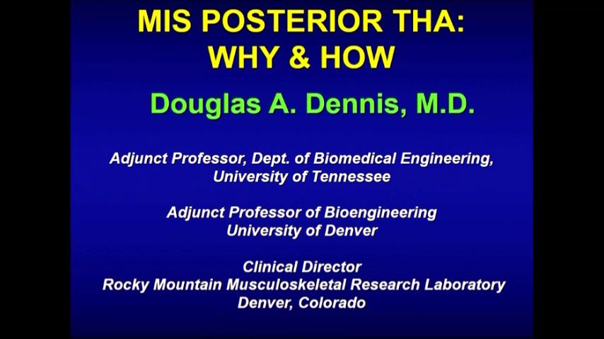 VIDEO: Dennis speaks about MIS posterior approach for total hip arthroplasty