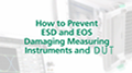 How to Prevent ESD and EOS Damaging Measuring Instruments and DUT