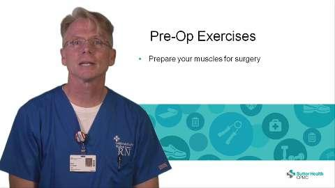 Part Two of this series demonstrates exercises that will help you prepare your body for surgery and help you recover after your procedure.