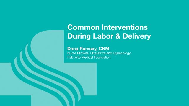Dana Ramsey, nurse midwife at Sutter Maternity and Surgery Center of Santa Cruz goes over some of the common interventions that occur during labor and delivery.