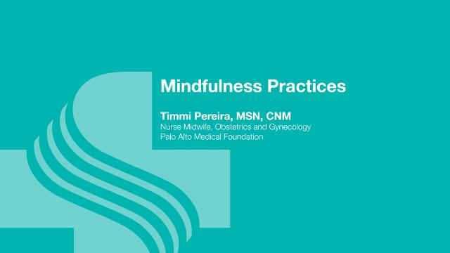 Timmi Pereira, nurse midwife at Sutter Maternity and Surgery Center Santa Cruz explains the concept of mindfulness and how it can help as a regular practice for a new parent.